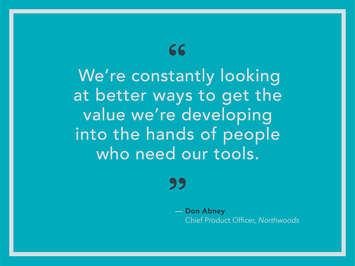 We're constantly looking at better ways to get the value we're developing into the hands of people who need our tools