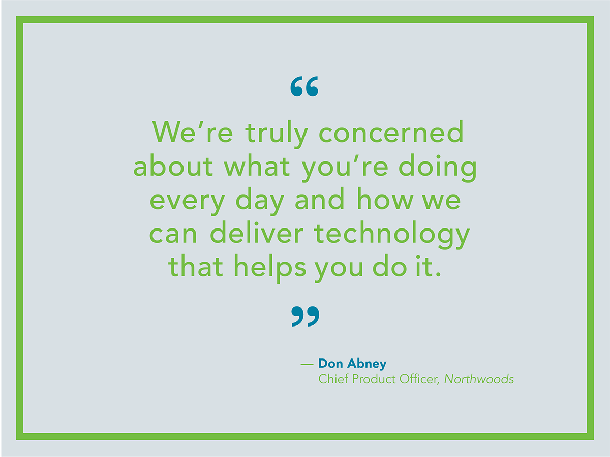We're truly concerned about what you're doing every day and how we can delivery technology that helps you do it