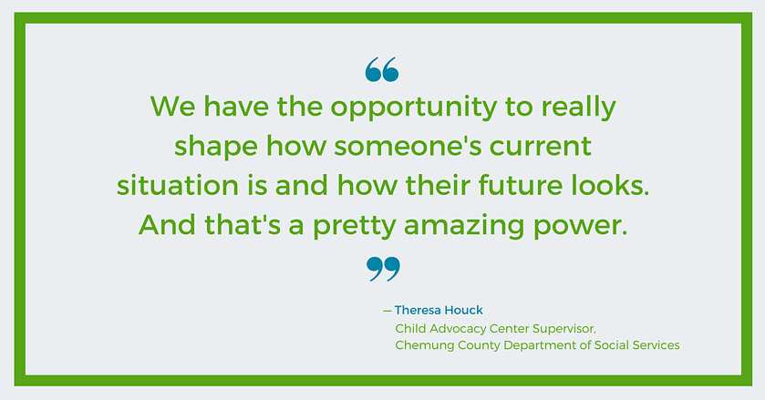 We have the opportunity to shape someone's future - Theresa Houck, Chemung County DSS
