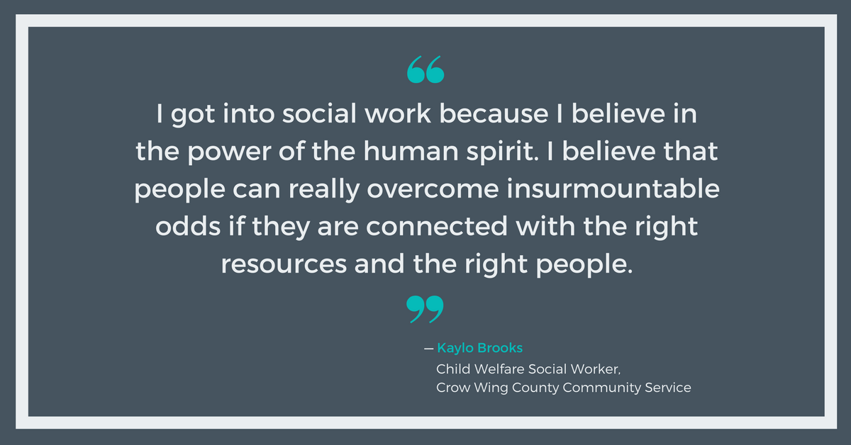 I believe in the power of the human spirit - Kaylo Brooks, Crow Wing County Community Services