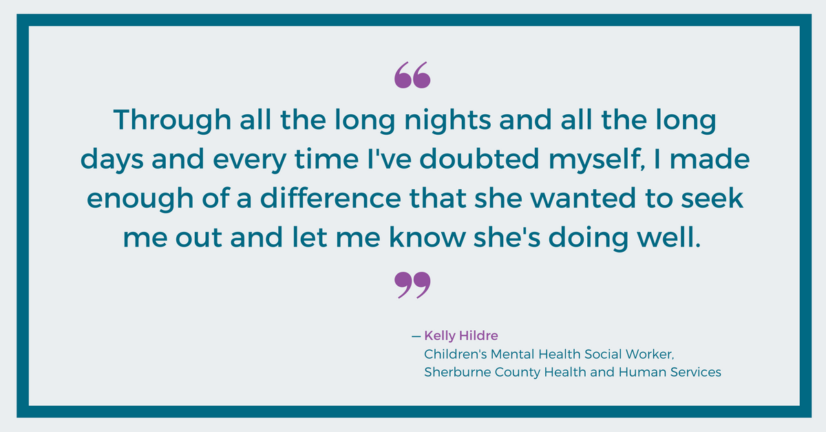 I made enough of a difference that she wanted to let me know she's doing well - Kelly Hildre, Sherburne County HHS