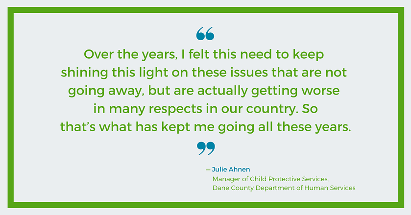 I felt this need to keep shining this light on these issues that are not going away - Julie Ahnen, Dane County DHS