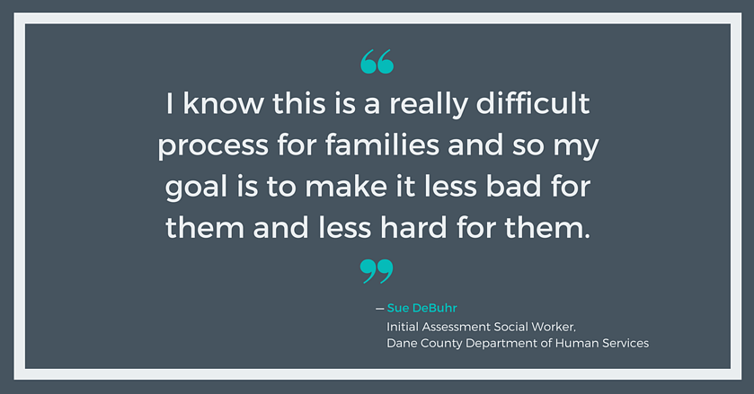 My goal is to make it less hard for them - Sue DeBuhr, Dane County DHS