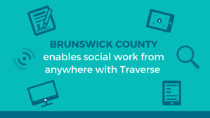Brunswick County enables social work from anywhere with Traverse