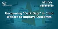 Uncovering Dark Data in Child Welfare to Improve Outcomes [Webinar]