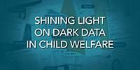 Shining Light on Dark Data in Child Welfare [eBook]