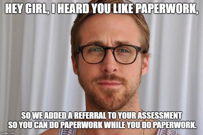 Hey girl, I heard you like paperwork.