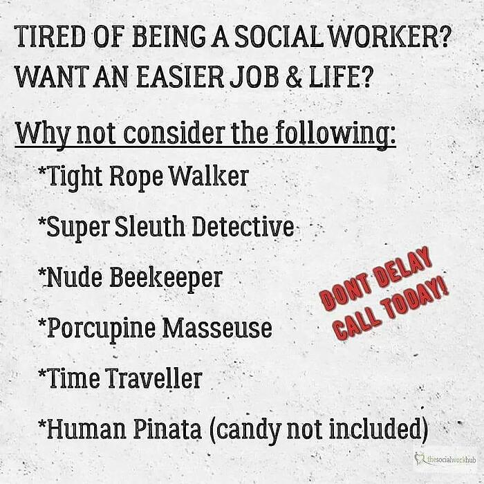 Tired of being a social worker?