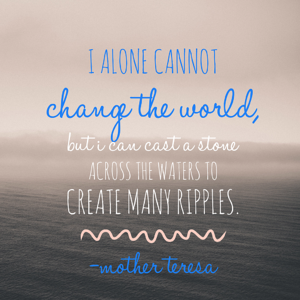 I alone cannot change the world, but I can cast a stone across the waters to create many ripples.