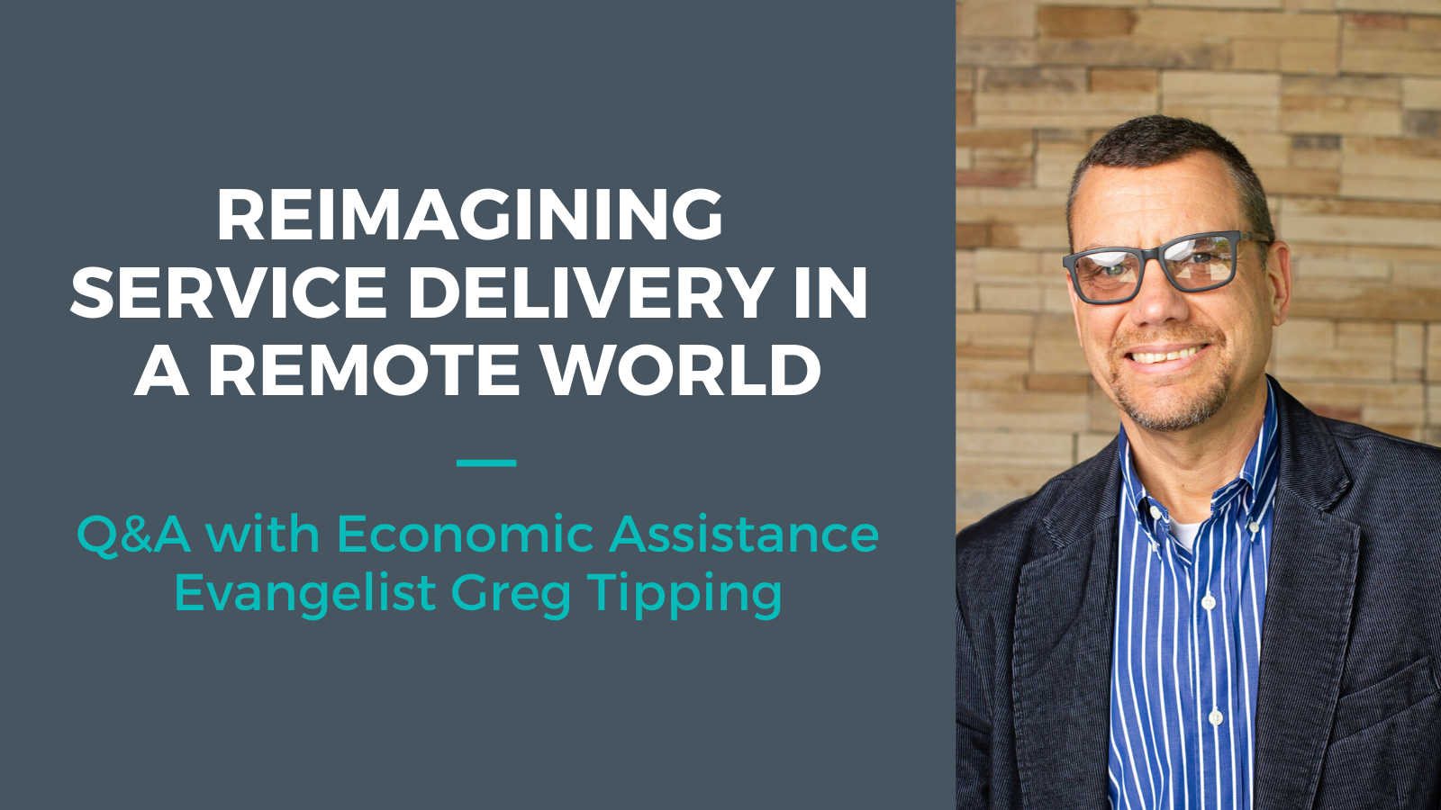 Reimagining Service Delivery in a Remote World (Q&A with Economic Assistance Evangelist Greg Tipping)