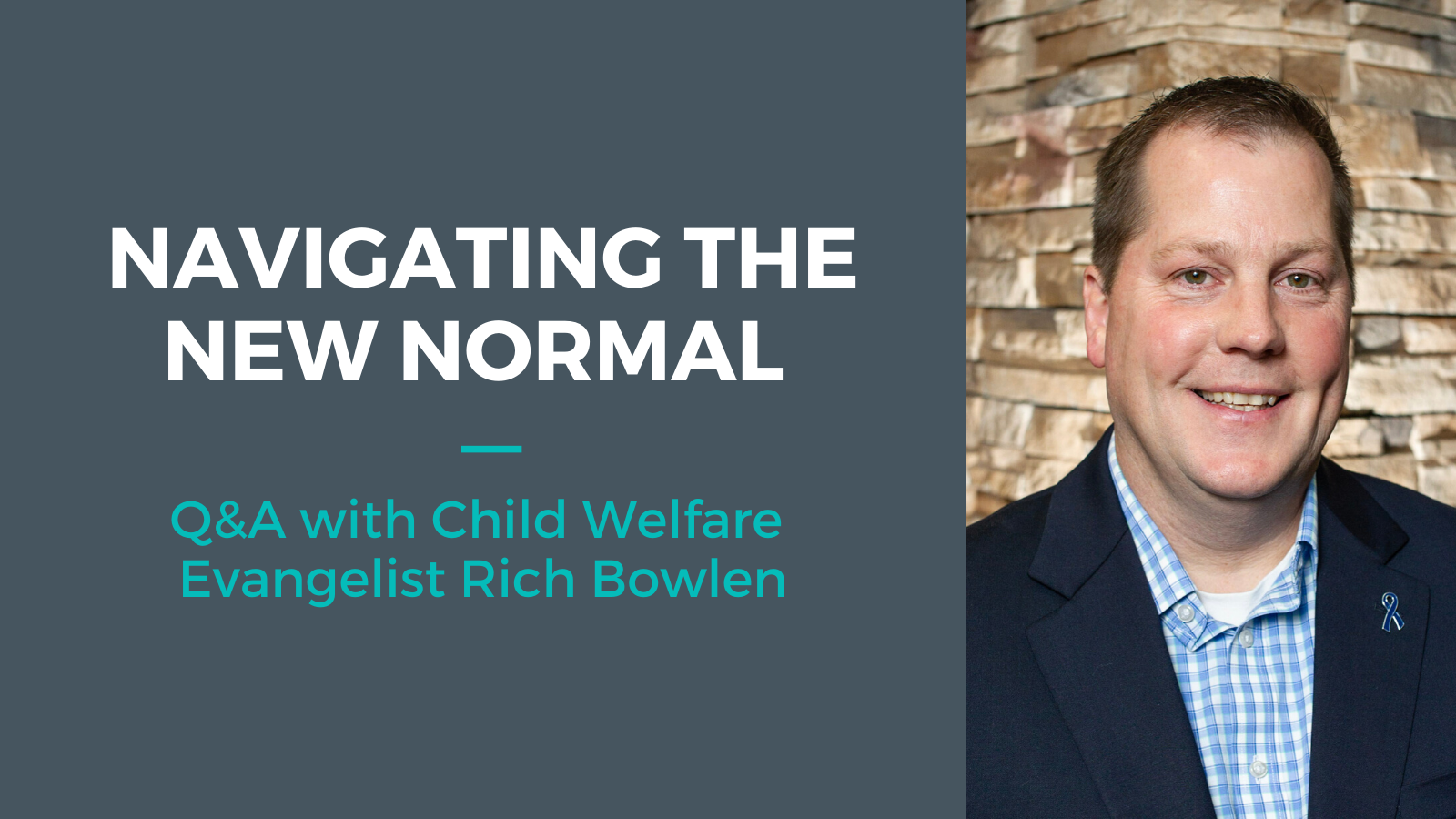 Navigating the New Normal (Q&A with Child Welfare Evangelist Rich Bowlen)
